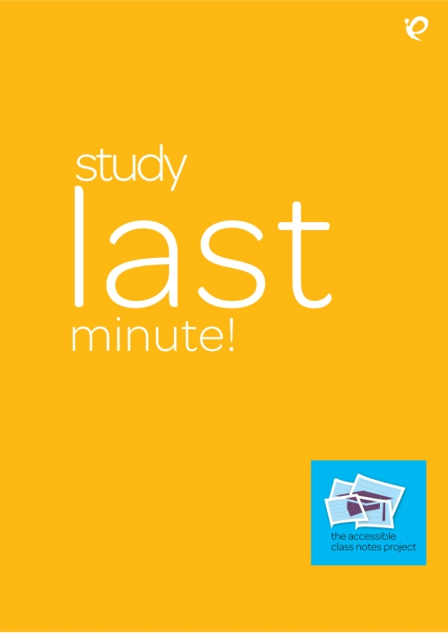 Poster with text in bold that says study LAST minute! with the Accessible Class Notes Project